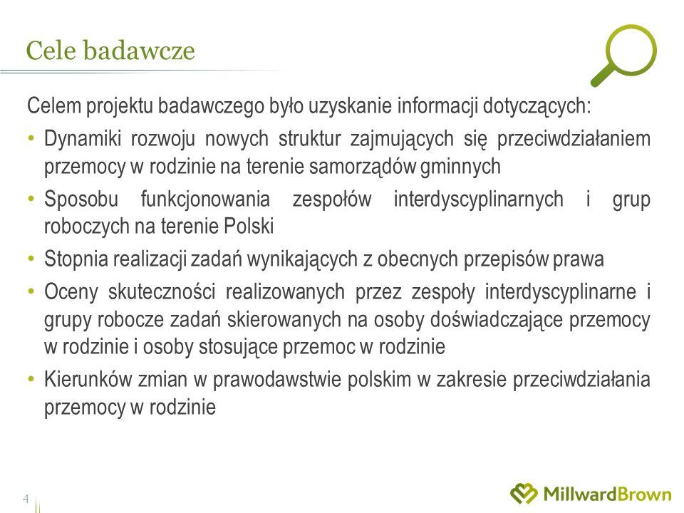Celem projektu badawczego było uzyskanie informacji dotyczących: Dynamiki rozwoju nowych struktur zajmujących się przeciwdziałaniem przemocy w rodzinie na terenie samorządów gminnych Sposobu funkcjonowania zespołów interdyscyplinarnych i grup roboczych na terenie Polski Stopnia realizacji zadań wynikających z obecnych przepisów prawa Oceny skuteczności realizowanych przez zespoły interdyscyplinarne i grupy robocze zadań skierowanych na osoby doświadczające przemocy w rodzinie i osoby stosujące przemoc w rodzinie Kierunków zmian w prawodawstwie polskim w zakresie przeciwdziałania przemocy w rodzinie Cele badawcze 4