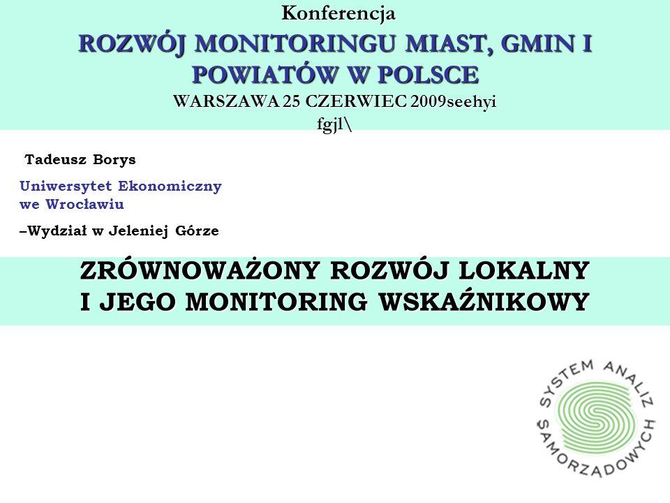 Konferencja ROZWÓJ MONITORINGU MIAST, GMIN I POWIATÓW W POLSCE WARSZAWA 25 CZERWIEC 2009seehyi fgjl\ Konferencja ROZWÓJ MONITORINGU MIAST, GMIN I POWI