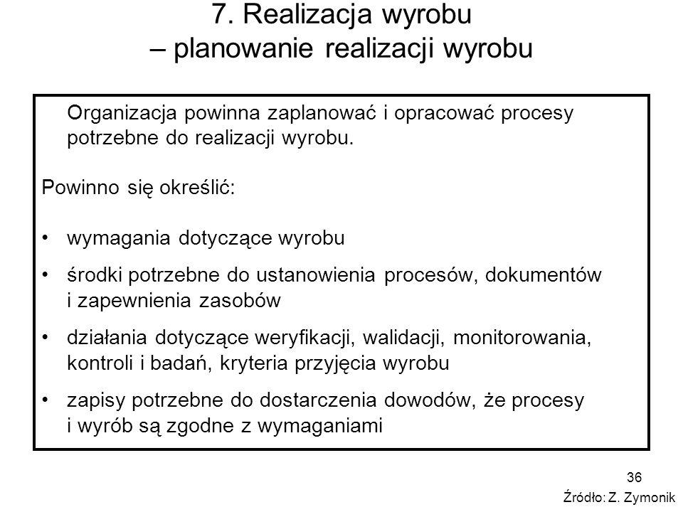 36 7. Realizacja wyrobu – planowanie realizacji wyrobu Organizacja powinna zaplanować i opracować procesy potrzebne do realizacji wyrobu. Powinno się