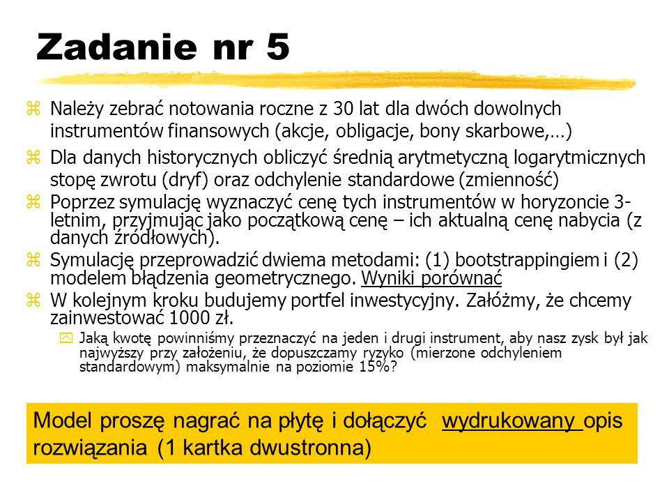 Zadanie nr 5 zNależy zebrać notowania roczne z 30 lat dla dwóch dowolnych instrumentów finansowych (akcje, obligacje, bony skarbowe,…) zDla danych his
