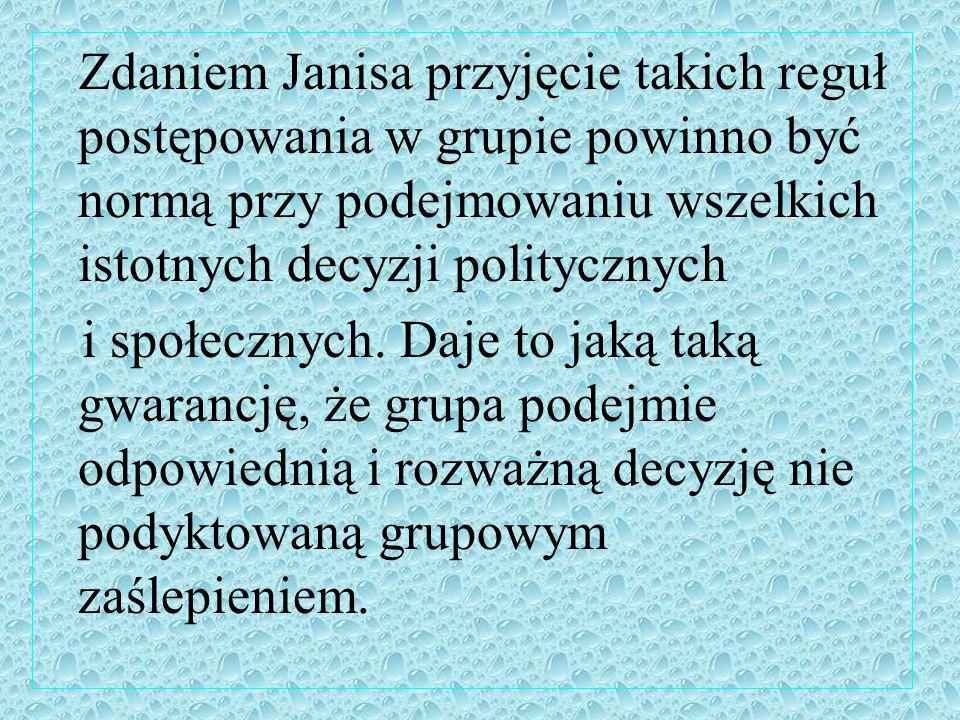 Zdaniem Janisa przyjęcie takich reguł postępowania w grupie powinno być normą przy podejmowaniu wszelkich istotnych decyzji politycznych i społecznych