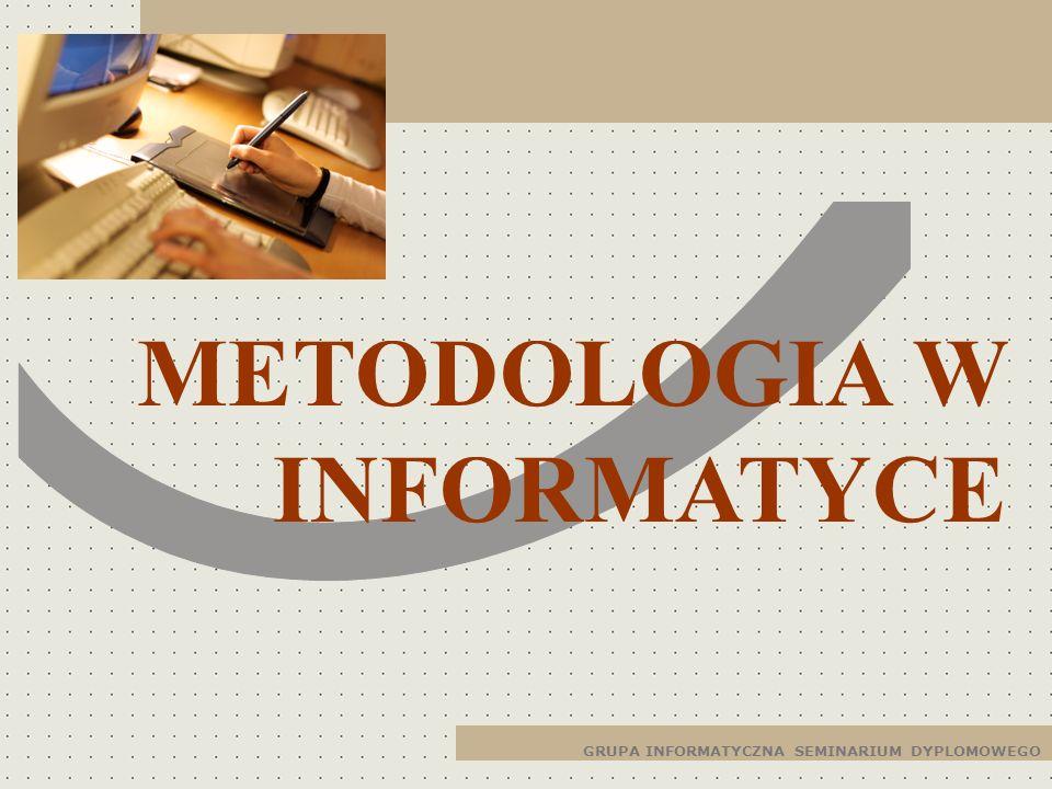GRUPA INFORMATYCZNA SEMINARIUM DYPLOMOWEGO METODOLOGIA W INFORMATYCE