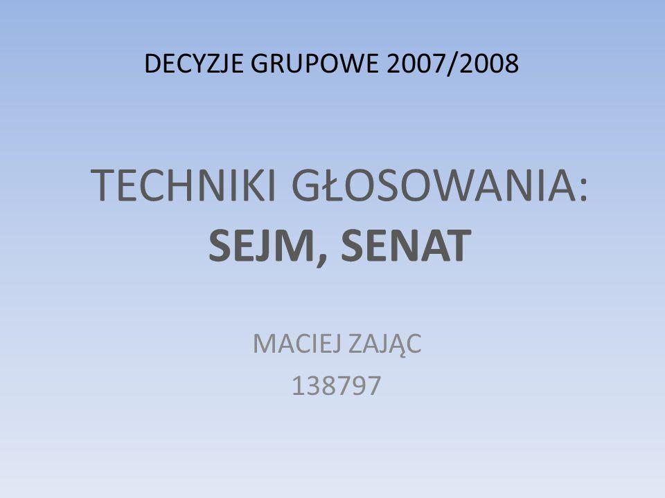 TECHNIKI GŁOSOWANIA: SEJM, SENAT MACIEJ ZAJĄC 138797 DECYZJE GRUPOWE 2007/2008
