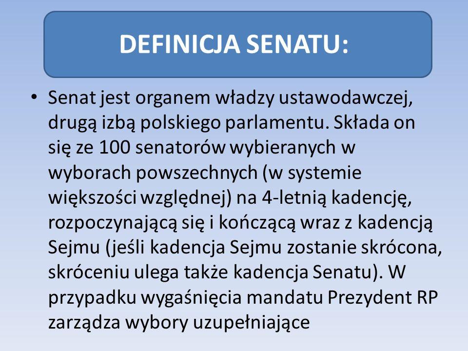 DEFINICJA SENATU: Senat jest organem władzy ustawodawczej, drugą izbą polskiego parlamentu. Składa on się ze 100 senatorów wybieranych w wyborach pows