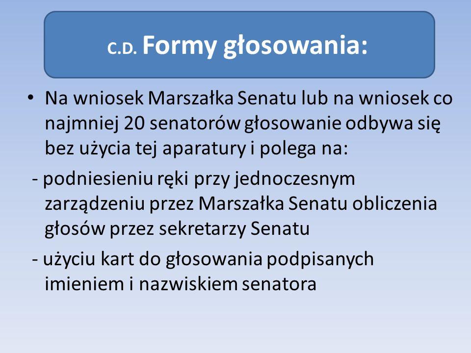 C.D. Formy głosowania: Na wniosek Marszałka Senatu lub na wniosek co najmniej 20 senatorów głosowanie odbywa się bez użycia tej aparatury i polega na: