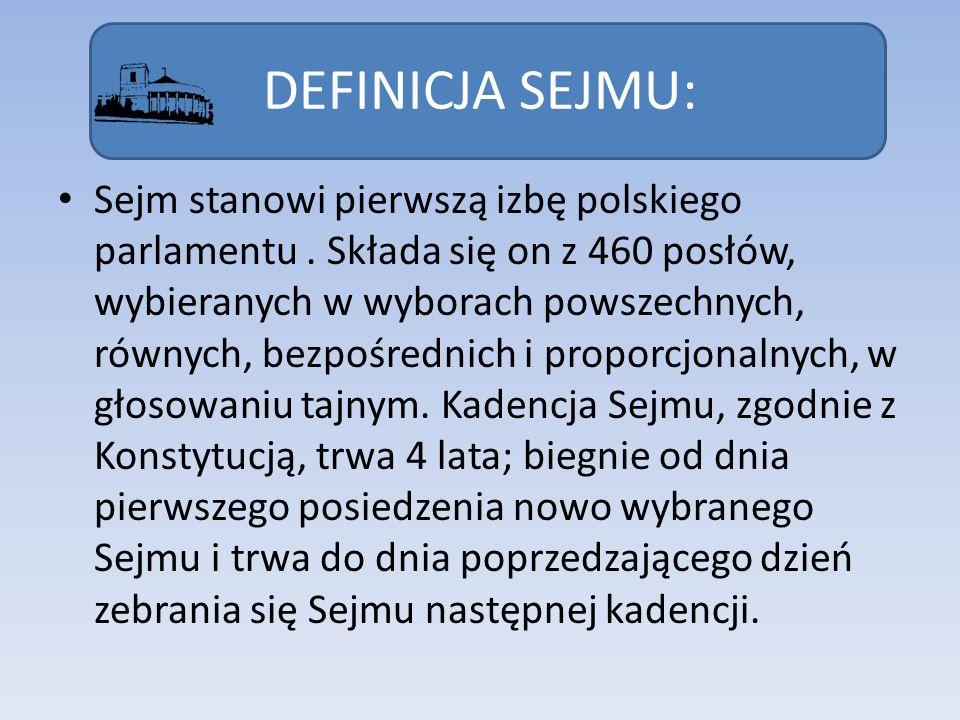 DEFINICJA SEJMU: Sejm stanowi pierwszą izbę polskiego parlamentu. Składa się on z 460 posłów, wybieranych w wyborach powszechnych, równych, bezpośredn