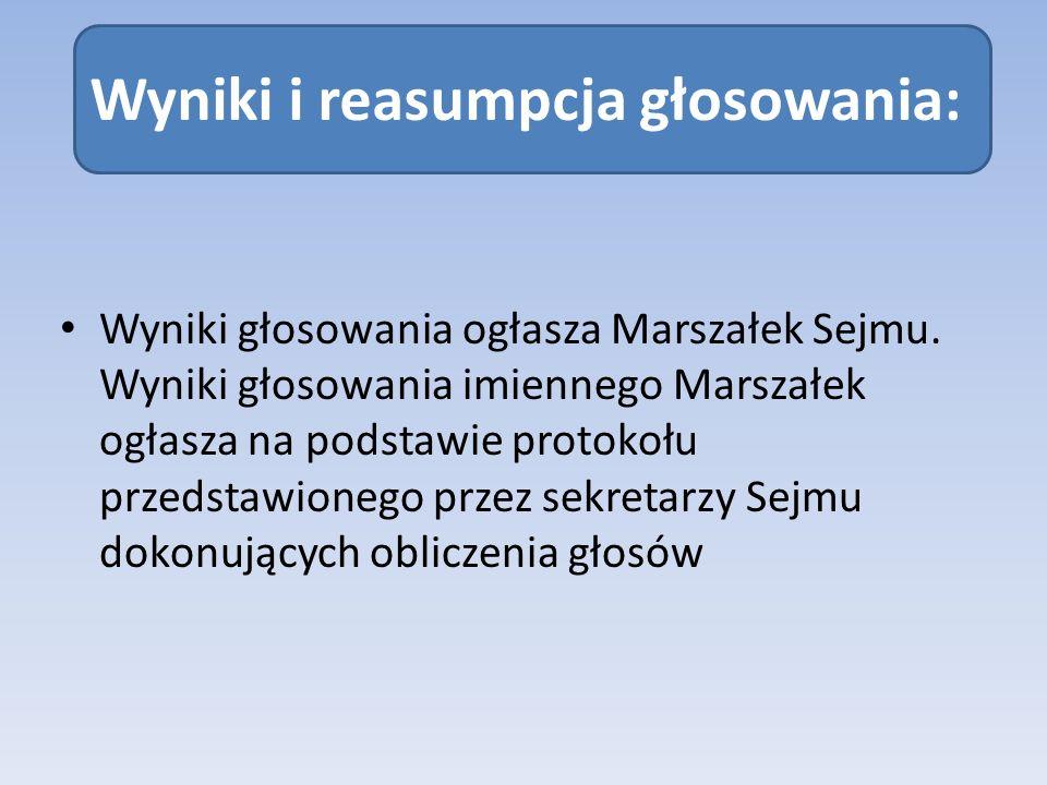 Wyniki i reasumpcja głosowania: Wyniki głosowania ogłasza Marszałek Sejmu. Wyniki głosowania imiennego Marszałek ogłasza na podstawie protokołu przeds
