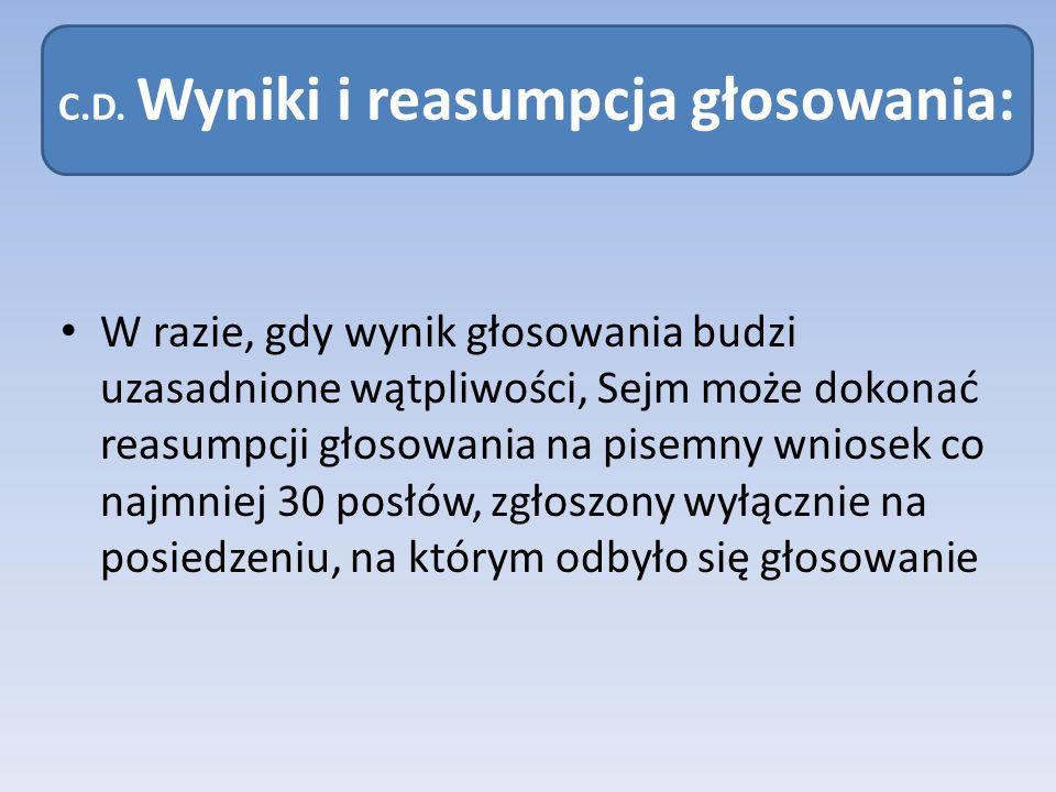 C.D. Wyniki i reasumpcja głosowania: W razie, gdy wynik głosowania budzi uzasadnione wątpliwości, Sejm może dokonać reasumpcji głosowania na pisemny w