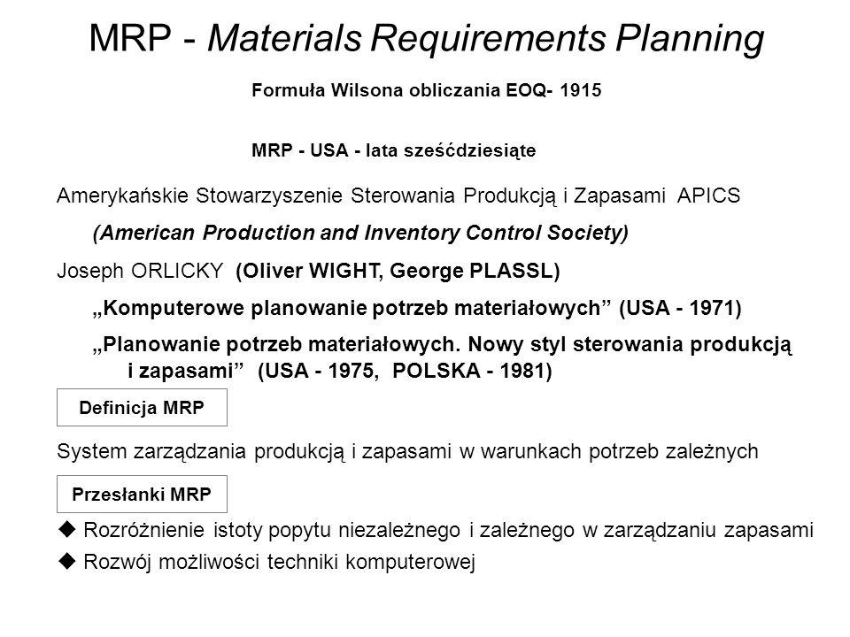 MRP - Materials Requirements Planning Amerykańskie Stowarzyszenie Sterowania Produkcją i Zapasami APICS (American Production and Inventory Control Soc