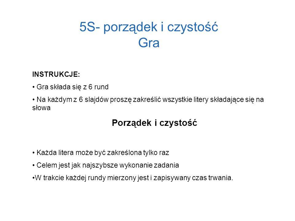 5S- porządek i czystość Gra INSTRUKCJE: Gra składa się z 6 rund Na każdym z 6 slajdów proszę zakreślić wszystkie litery składające się na słowa Porząd