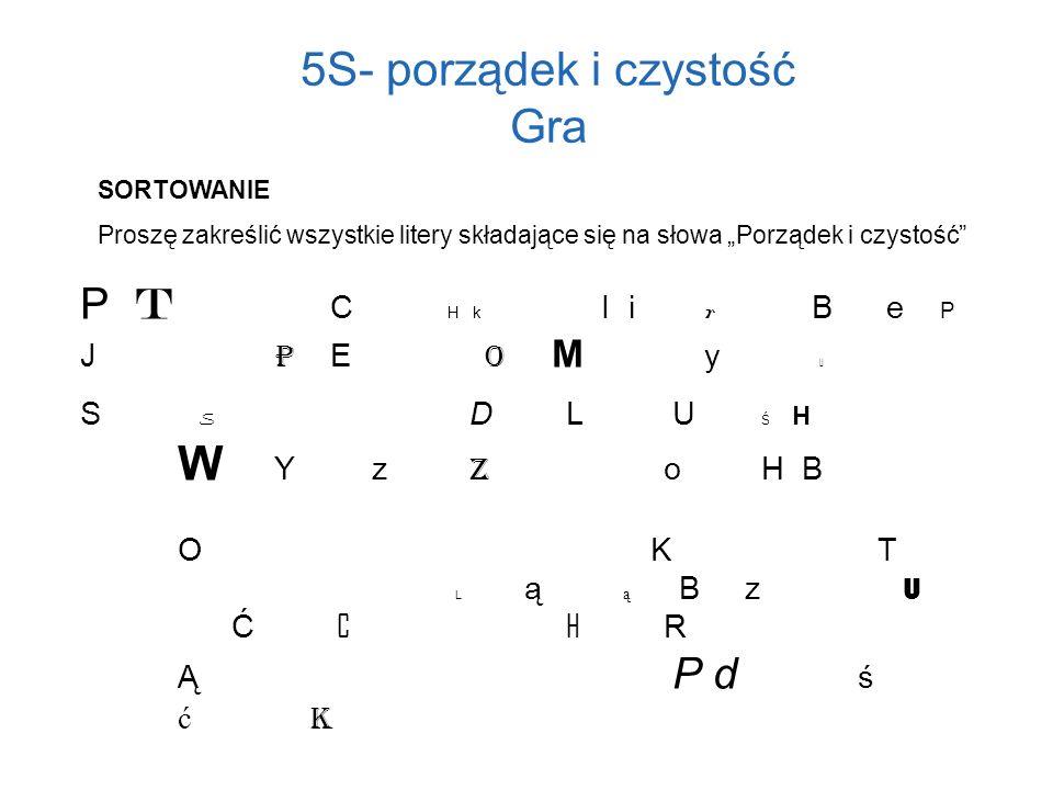 5S- porządek i czystość Gra SORTOWANIE Proszę zakreślić wszystkie litery składające się na słowa Porządek i czystość P t C H k I i r B e P J P E o M y