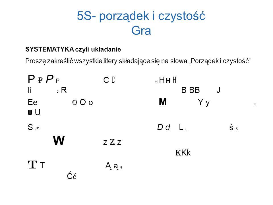 5S- porządek i czystość Gra SYSTEMATYKA czyli układanie Proszę zakreślić wszystkie litery składające się na słowa Porządek i czystość P P P P C C H H