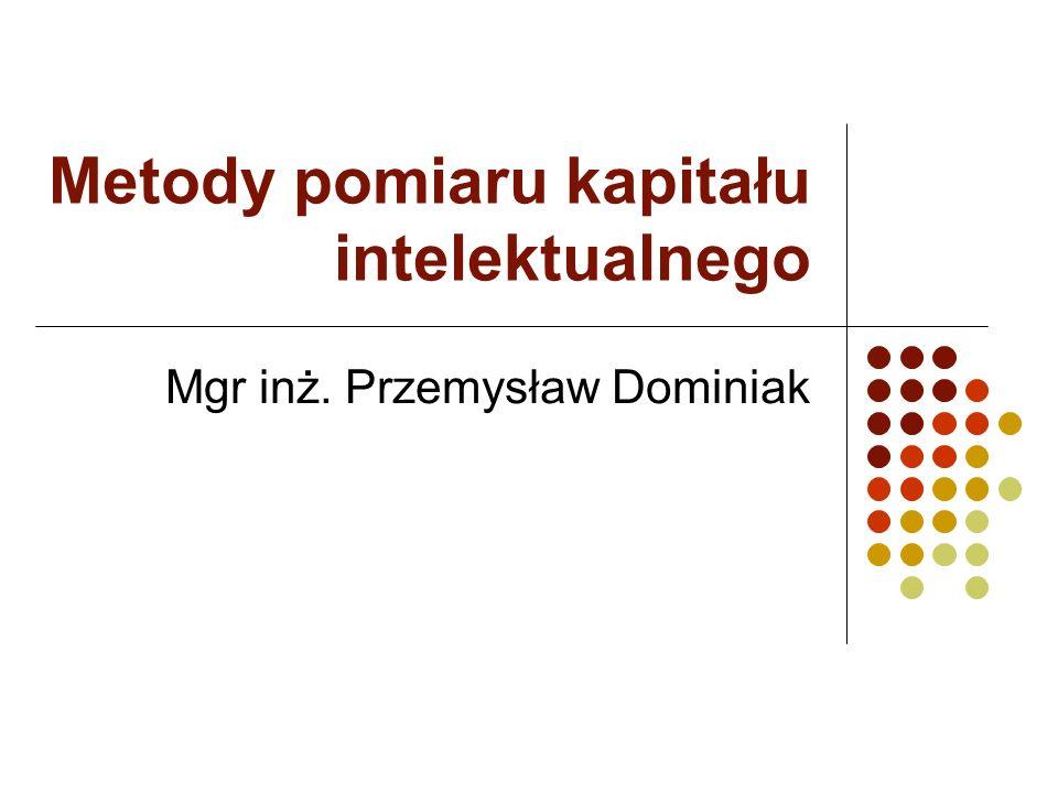 Pomiar wartości KI Skandia zaproponowała następujące równanie kapitału intelektualnego w organizacji: organizacyjny kapitał intelektualny = i * C gdzie: C – wartość kapitału intelektualnego wyrażona w dolarach, i – współczynnik wydajności organizacji w wykorzystaniu kapitału intelektualnego.