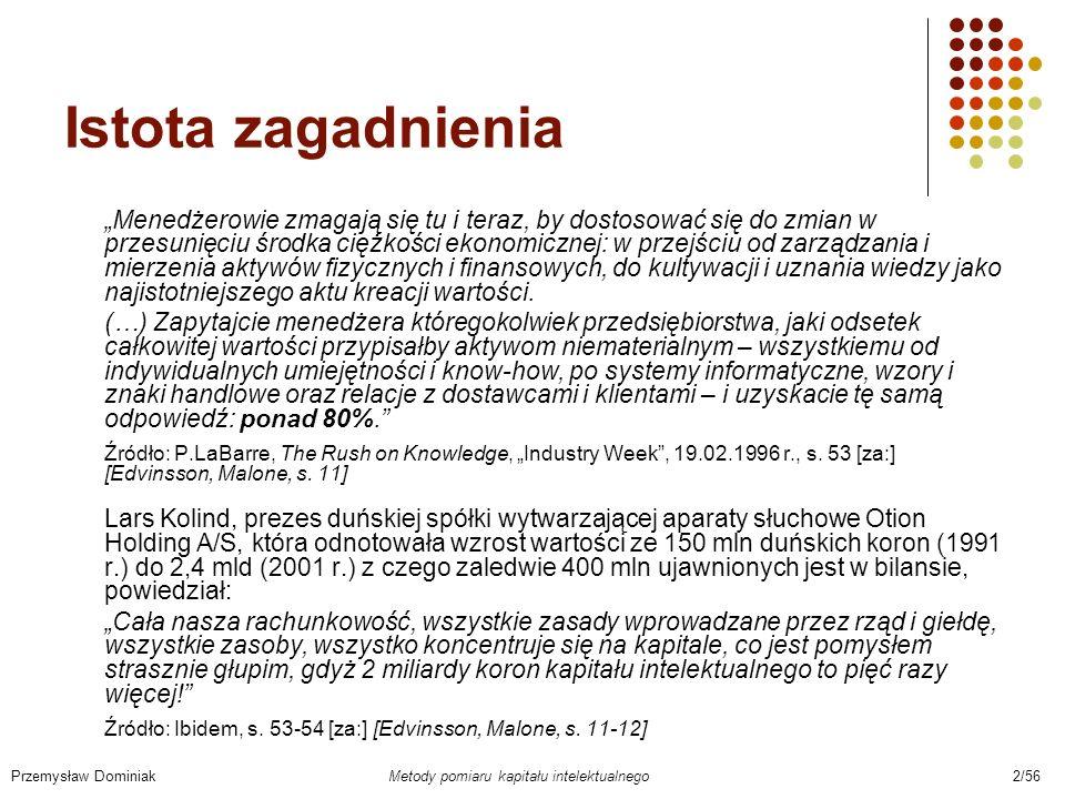 Pomiar wartości KI – składowa C Przemysław Dominiak Metody pomiaru kapitału intelektualnego 23/56 Wszystkie wielkości dla roku fiskalnego Lp.
