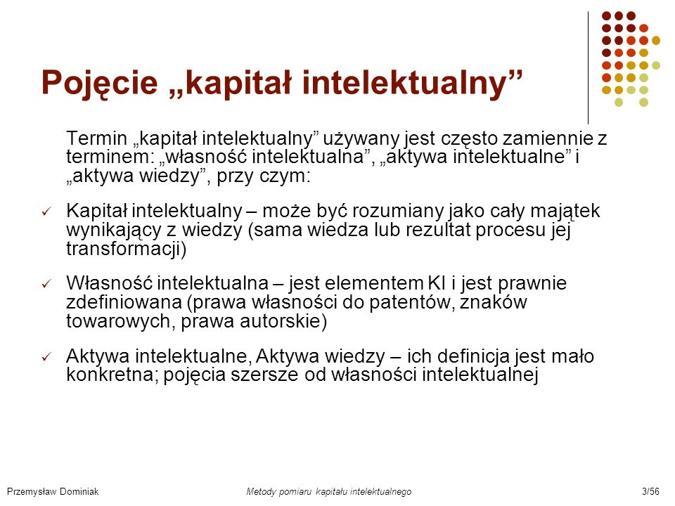 Pomiar wartości KI – składowa i Przemysław Dominiak Metody pomiaru kapitału intelektualnego 24/56 Wszystkie wielkości bieżące Lp.