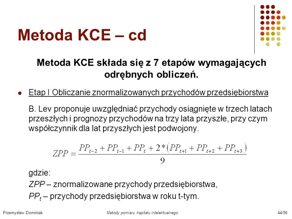 Metoda KCE – cd Metoda KCE składa się z 7 etapów wymagających odrębnych obliczeń. Etap I Obliczanie znormalizowanych przychodów przedsiębiorstwa B. Le