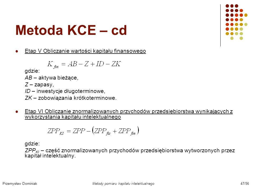 Metoda KCE – cd Etap V Obliczanie wartości kapitału finansowego gdzie: AB – aktywa bieżące, Z – zapasy, ID – inwestycje długoterminowe, ZK – zobowiąza