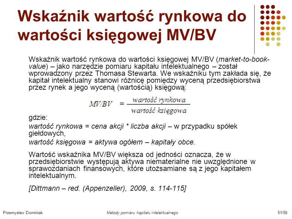 Wskaźnik wartość rynkowa do wartości księgowej MV/BV Wskaźnik wartość rynkowa do wartości księgowej MV/BV (market-to-book- value) – jako narzędzie pom