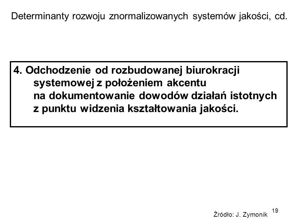 19 4. Odchodzenie od rozbudowanej biurokracji systemowej z położeniem akcentu na dokumentowanie dowodów działań istotnych z punktu widzenia kształtowa