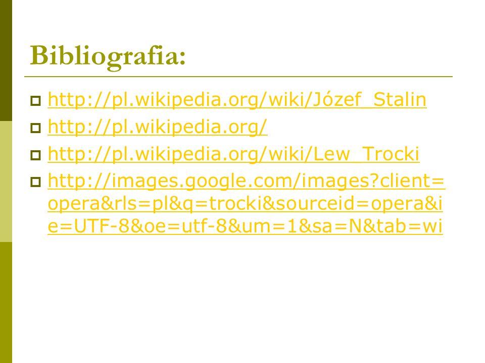 Bibliografia: http://pl.wikipedia.org/wiki/Józef_Stalin http://pl.wikipedia.org/ http://pl.wikipedia.org/wiki/Lew_Trocki http://images.google.com/imag