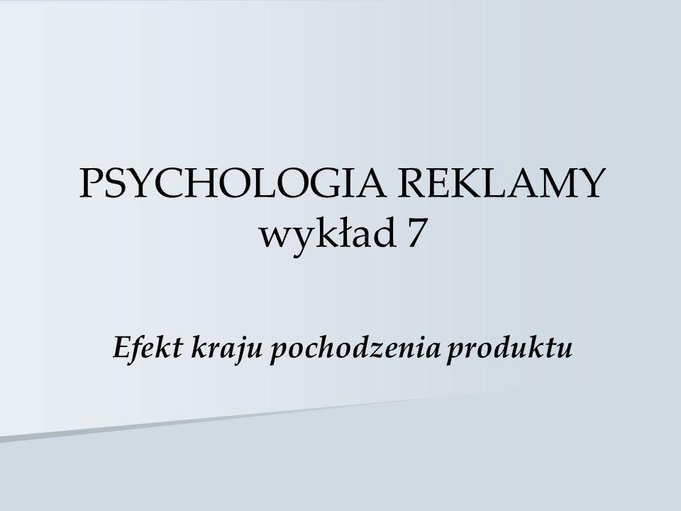 PSYCHOLOGIA REKLAMY wykład 7 Efekt kraju pochodzenia produktu