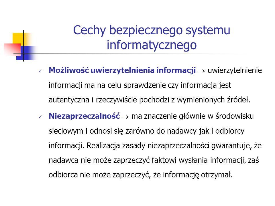 Cechy bezpiecznego systemu informatycznego Możliwość uwierzytelnienia informacji uwierzytelnienie informacji ma na celu sprawdzenie czy informacja jes