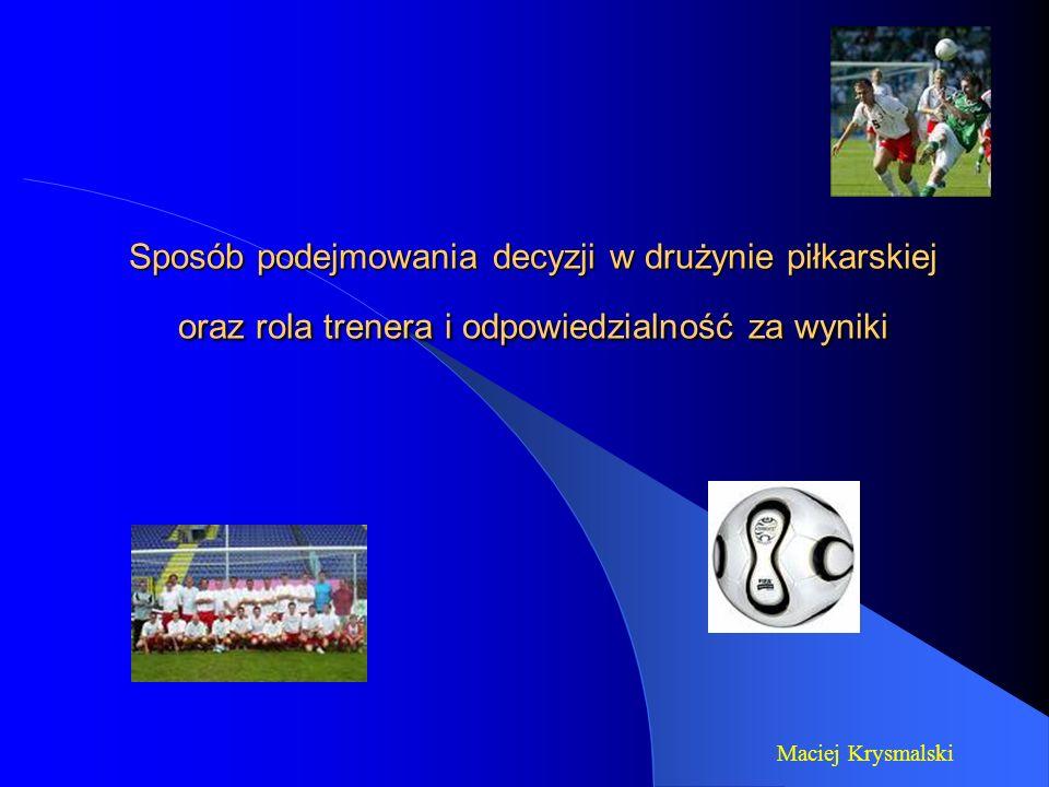 Sposób podejmowania decyzji w drużynie piłkarskiej oraz rola trenera i odpowiedzialność za wyniki Maciej Krysmalski