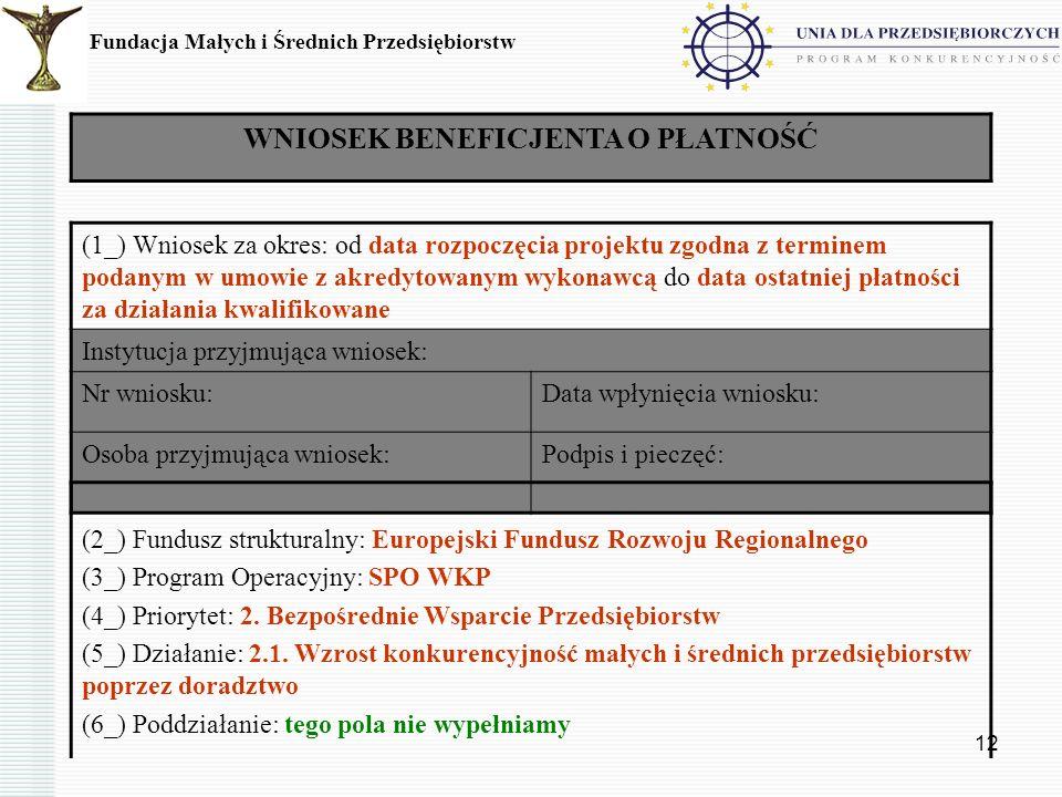 12 Fundacja Małych i Średnich Przedsiębiorstw WNIOSEK BENEFICJENTA O PŁATNOŚĆ (1_) Wniosek za okres: od data rozpoczęcia projektu zgodna z terminem po