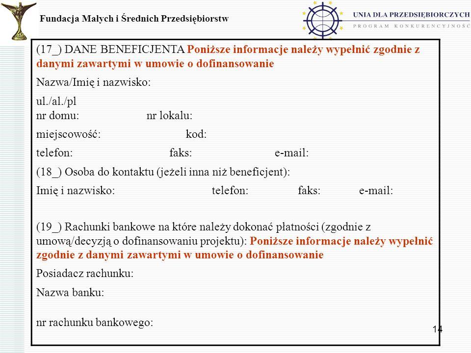 14 Fundacja Małych i Średnich Przedsiębiorstw (17_) DANE BENEFICJENTA Poniższe informacje należy wypełnić zgodnie z danymi zawartymi w umowie o dofina
