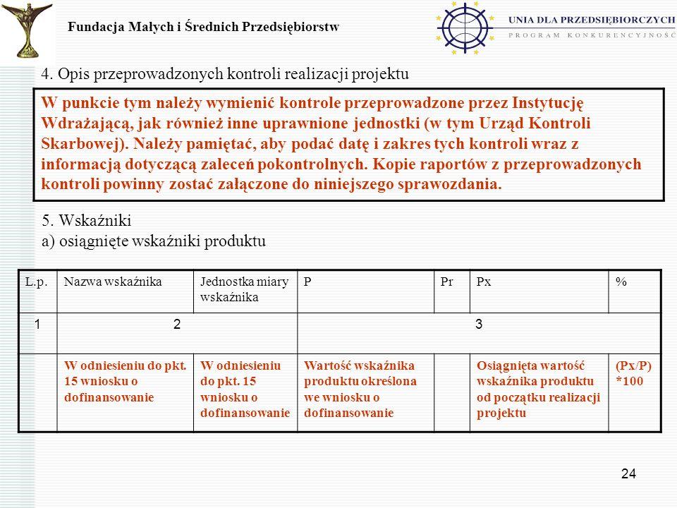 24 4. Opis przeprowadzonych kontroli realizacji projektu W punkcie tym należy wymienić kontrole przeprowadzone przez Instytucję Wdrażającą, jak równie