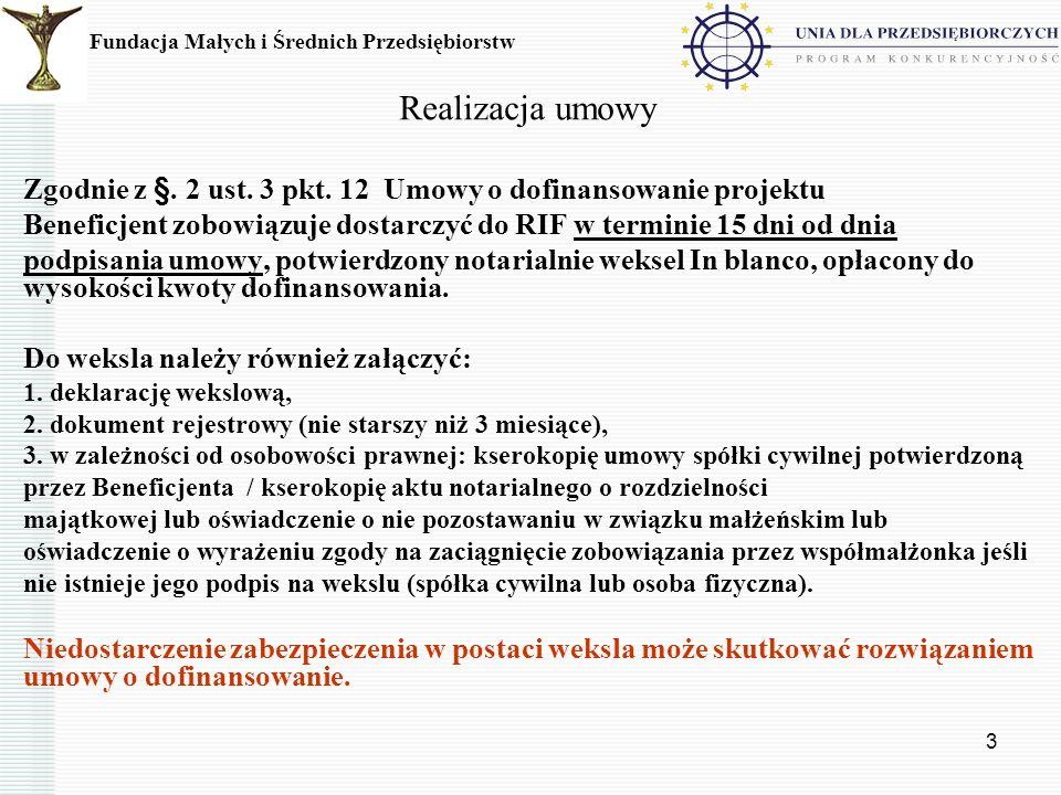 3 Realizacja umowy Zgodnie z §. 2 ust. 3 pkt. 12 Umowy o dofinansowanie projektu Beneficjent zobowiązuje dostarczyć do RIF w terminie 15 dni od dnia p