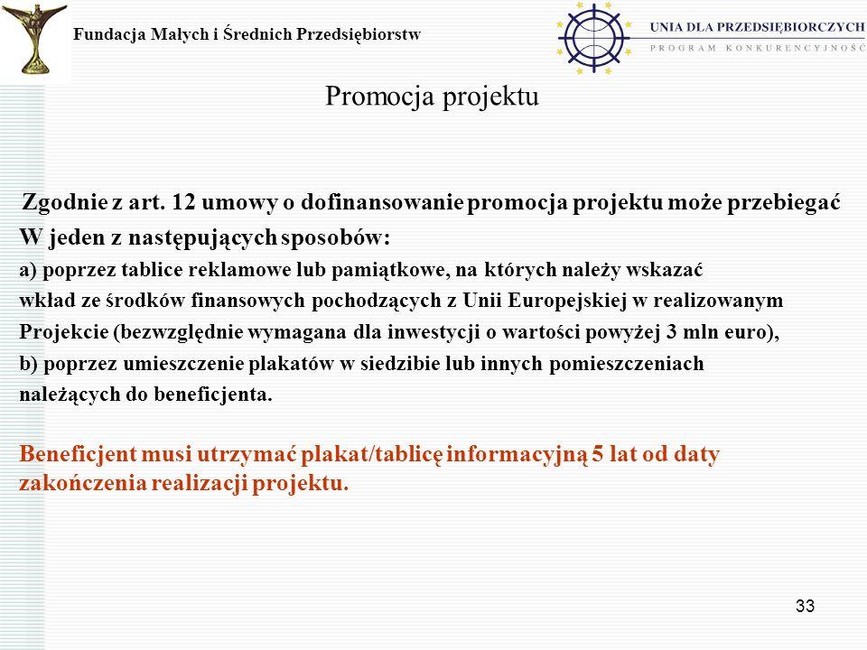 33 Promocja projektu Zgodnie z art. 12 umowy o dofinansowanie promocja projektu może przebiegać W jeden z następujących sposobów: a) poprzez tablice r