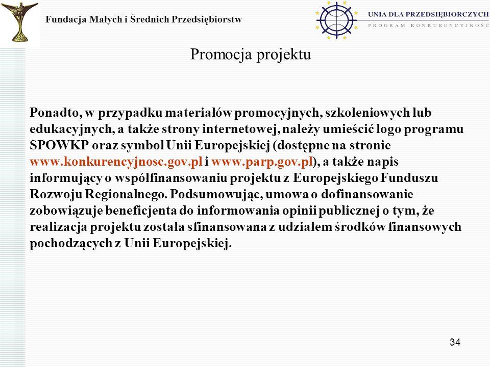 34 Promocja projektu Ponadto, w przypadku materiałów promocyjnych, szkoleniowych lub edukacyjnych, a także strony internetowej, należy umieścić logo p