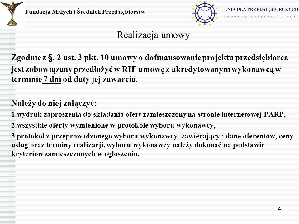 4 Realizacja umowy Zgodnie z §. 2 ust. 3 pkt. 10 umowy o dofinansowanie projektu przedsiębiorca jest zobowiązany przedłożyć w RIF umowę z akredytowany