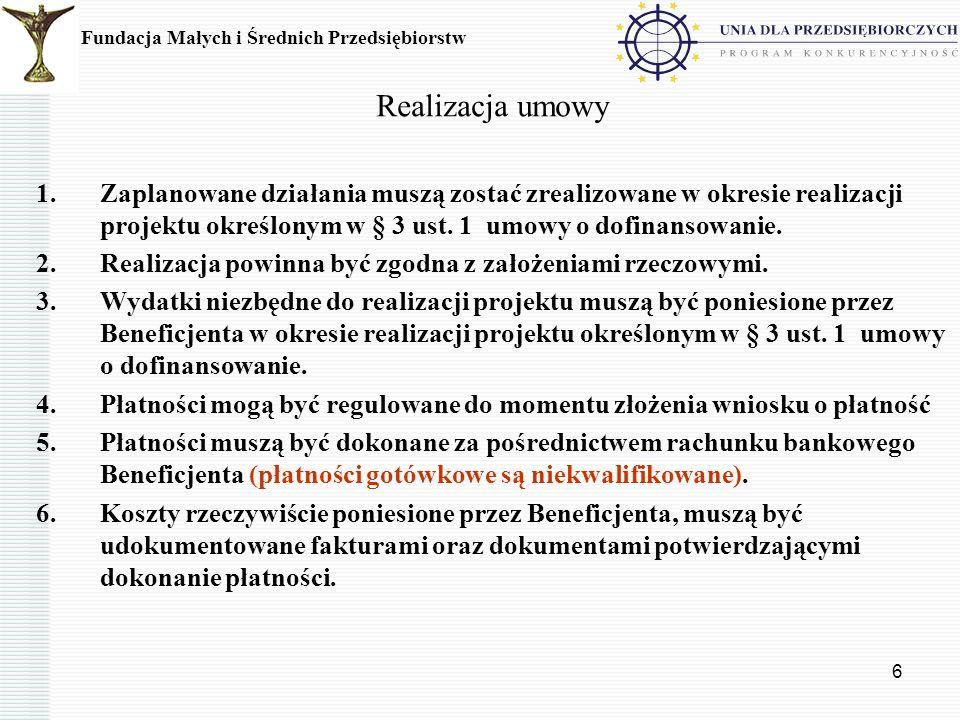 7 Realizacja umowy 5.Dofinansowanie może być wyłącznie refundacją poniesionych przez Beneficjenta wydatków kwalifikowanych ujętych w harmonogramie zadaniowo-finansowym.