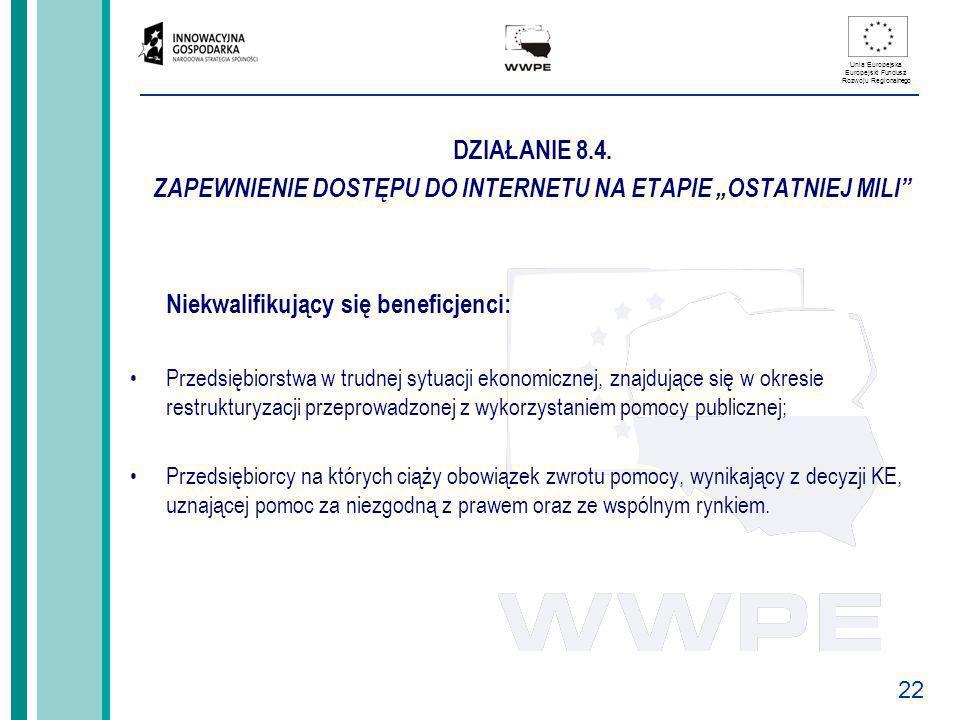 22 Unia Europejska Europejski Fundusz Rozwoju Regionalnego DZIAŁANIE 8.4. ZAPEWNIENIE DOSTĘPU DO INTERNETU NA ETAPIE OSTATNIEJ MILI Niekwalifikujący s