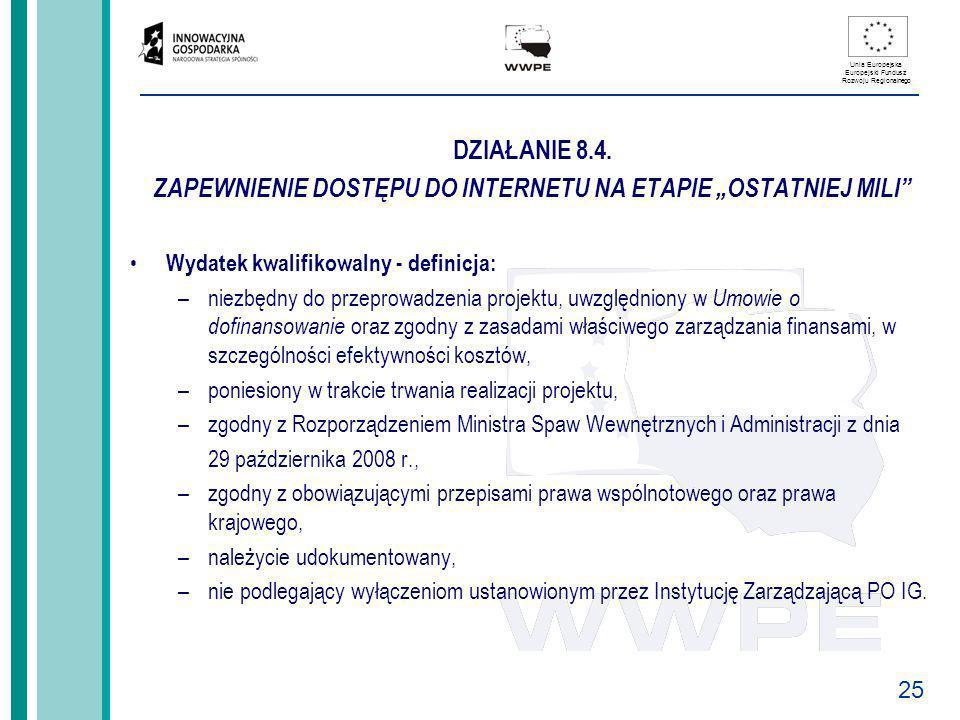25 Unia Europejska Europejski Fundusz Rozwoju Regionalnego DZIAŁANIE 8.4. ZAPEWNIENIE DOSTĘPU DO INTERNETU NA ETAPIE OSTATNIEJ MILI Wydatek kwalifikow