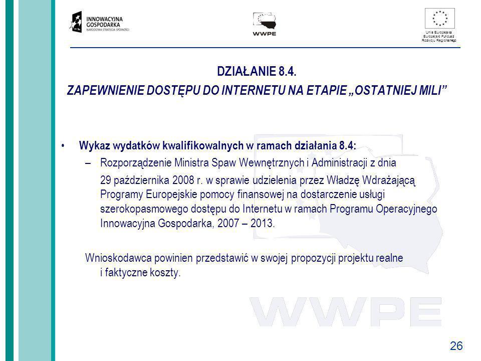 26 Unia Europejska Europejski Fundusz Rozwoju Regionalnego DZIAŁANIE 8.4. ZAPEWNIENIE DOSTĘPU DO INTERNETU NA ETAPIE OSTATNIEJ MILI Wykaz wydatków kwa