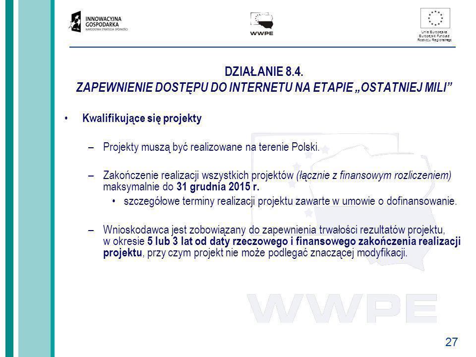 27 Unia Europejska Europejski Fundusz Rozwoju Regionalnego DZIAŁANIE 8.4. ZAPEWNIENIE DOSTĘPU DO INTERNETU NA ETAPIE OSTATNIEJ MILI Kwalifikujące się