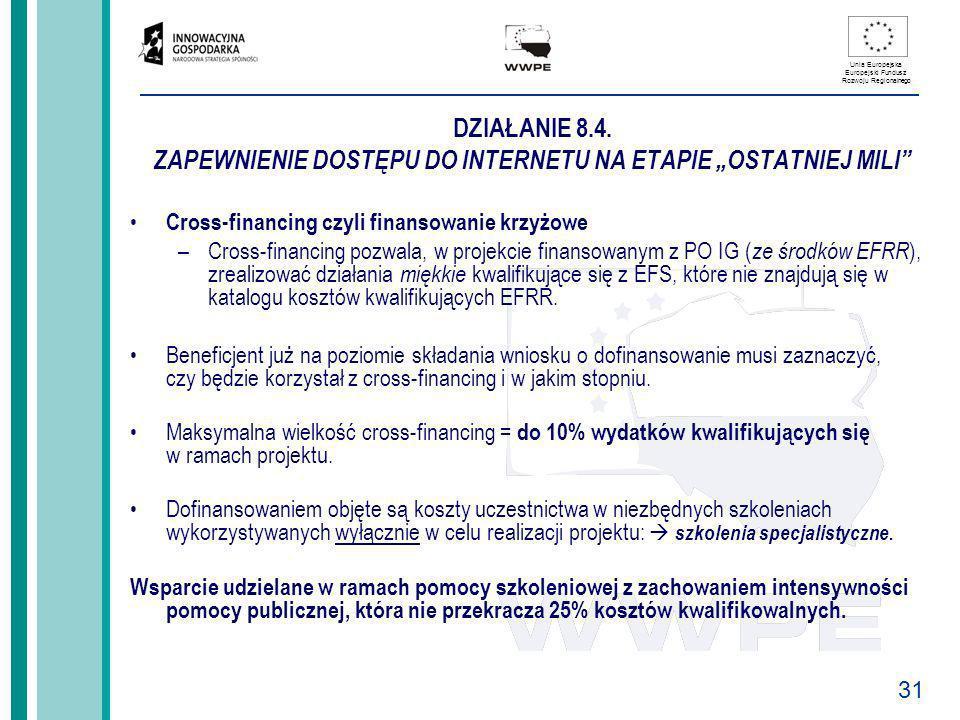 31 Unia Europejska Europejski Fundusz Rozwoju Regionalnego DZIAŁANIE 8.4. ZAPEWNIENIE DOSTĘPU DO INTERNETU NA ETAPIE OSTATNIEJ MILI Cross-financing cz