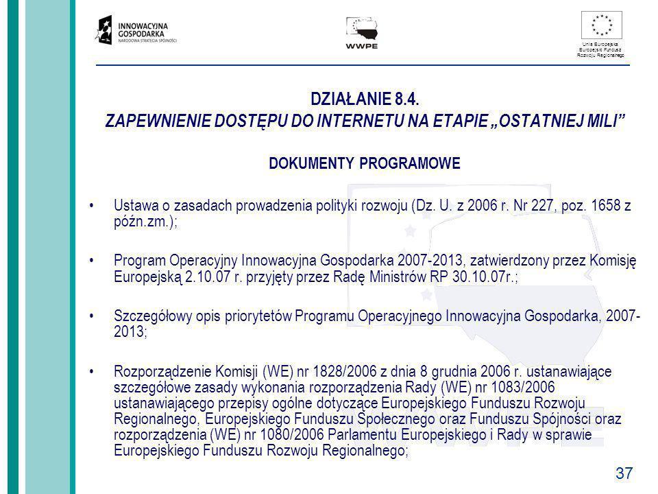 37 Unia Europejska Europejski Fundusz Rozwoju Regionalnego DZIAŁANIE 8.4. ZAPEWNIENIE DOSTĘPU DO INTERNETU NA ETAPIE OSTATNIEJ MILI DOKUMENTY PROGRAMO