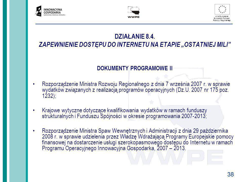 38 Unia Europejska Europejski Fundusz Rozwoju Regionalnego DZIAŁANIE 8.4. ZAPEWNIENIE DOSTĘPU DO INTERNETU NA ETAPIE OSTATNIEJ MILI DOKUMENTY PROGRAMO