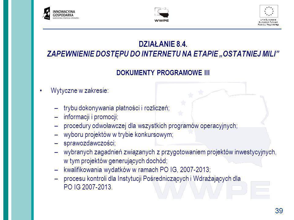 39 Unia Europejska Europejski Fundusz Rozwoju Regionalnego DZIAŁANIE 8.4. ZAPEWNIENIE DOSTĘPU DO INTERNETU NA ETAPIE OSTATNIEJ MILI DOKUMENTY PROGRAMO
