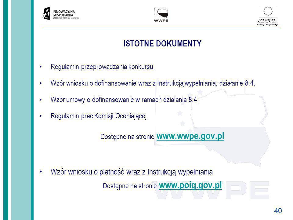 40 Unia Europejska Europejski Fundusz Rozwoju Regionalnego ISTOTNE DOKUMENTY Regulamin przeprowadzania konkursu, Wzór wniosku o dofinansowanie wraz z