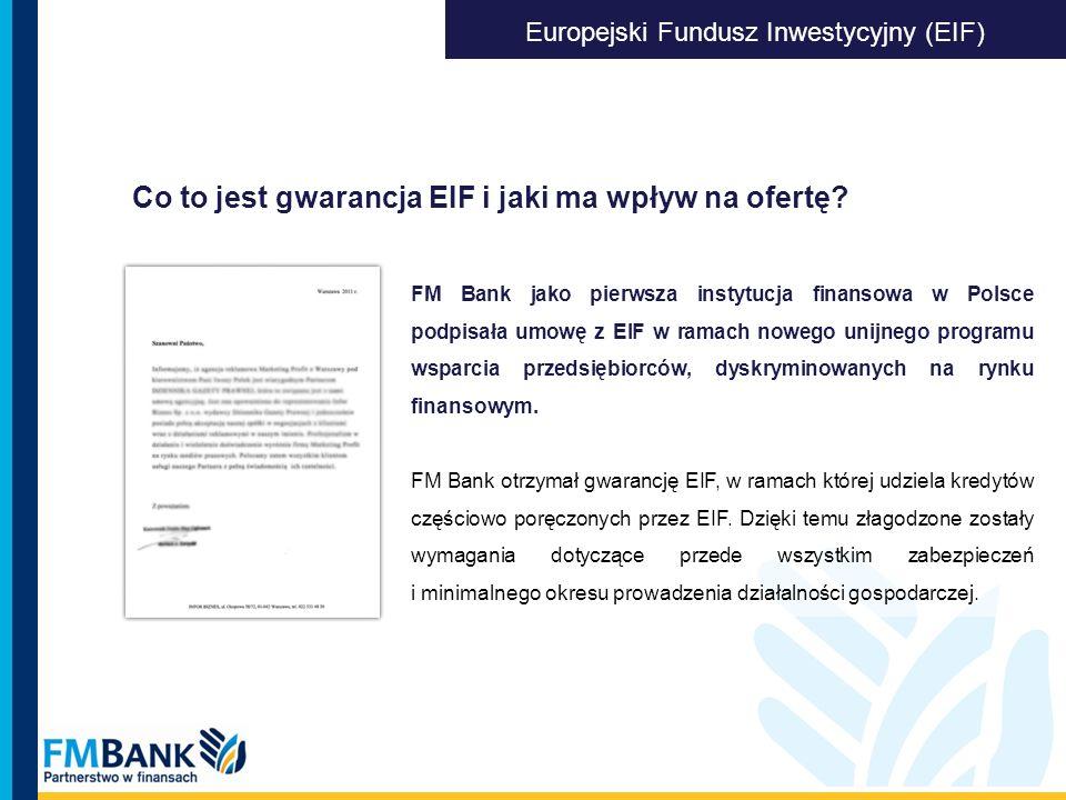 Co to jest gwarancja EIF i jaki ma wpływ na ofertę? Europejski Fundusz Inwestycyjny (EIF) FM Bank jako pierwsza instytucja finansowa w Polsce podpisał