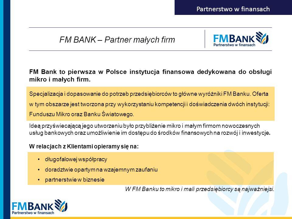 Partnerstwo w finansach Specjalizacja i dopasowanie do potrzeb przedsiębiorców to główne wyróżniki FM Banku. Oferta w tym obszarze jest tworzona przy