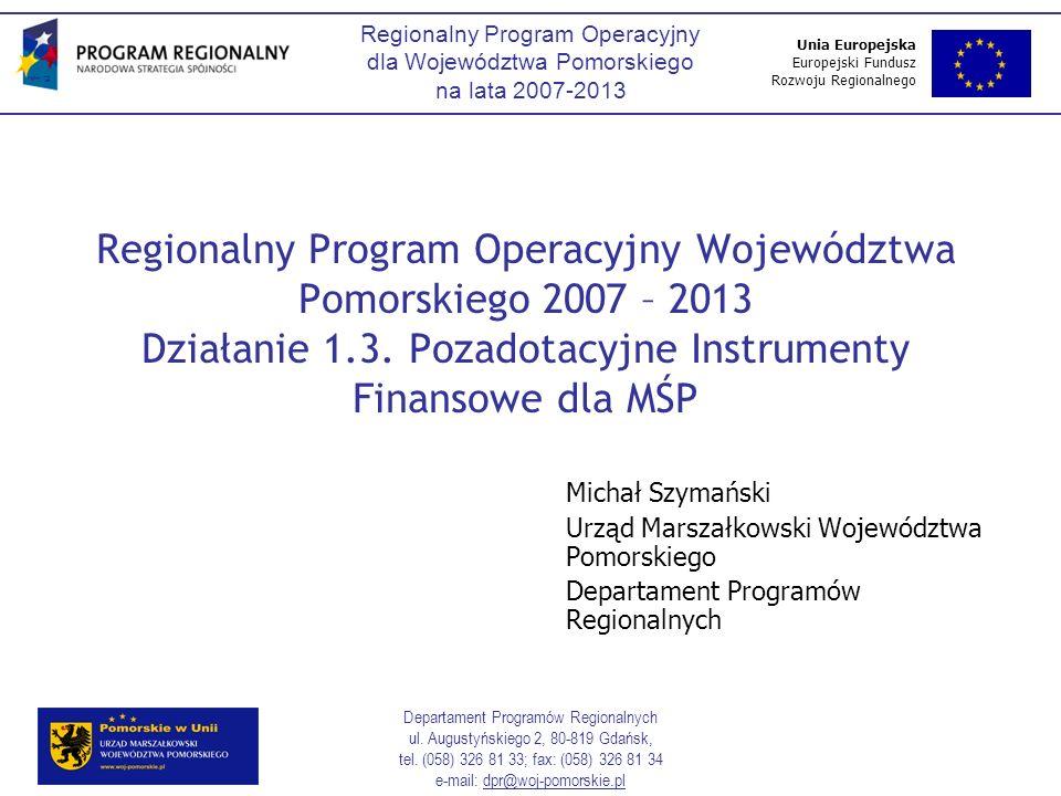 Unia Europejska Europejski Fundusz Rozwoju Regionalnego Regionalny Program Operacyjny dla Województwa Pomorskiego na lata 2007-2013 Departament Programów Regionalnych ul.