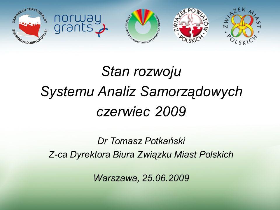 1 Stan rozwoju Systemu Analiz Samorządowych czerwiec 2009 Dr Tomasz Potkański Z-ca Dyrektora Biura Związku Miast Polskich Warszawa, 25.06.2009