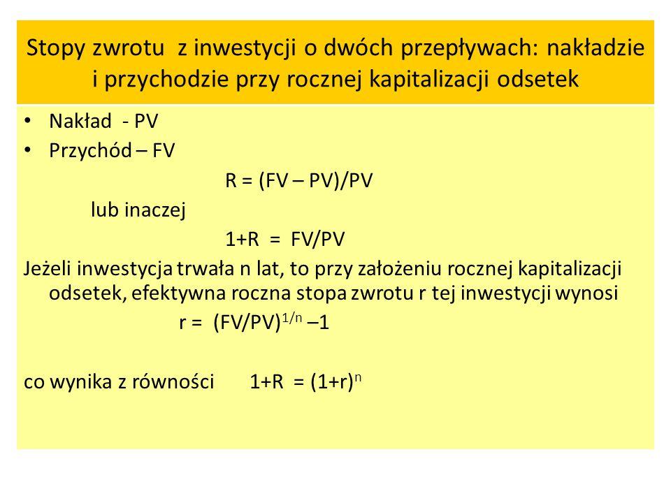 Stopy zwrotu z inwestycji o dwóch przepływach: nakładzie i przychodzie przy rocznej kapitalizacji odsetek Nakład - PV Przychód – FV R = (FV – PV)/PV l