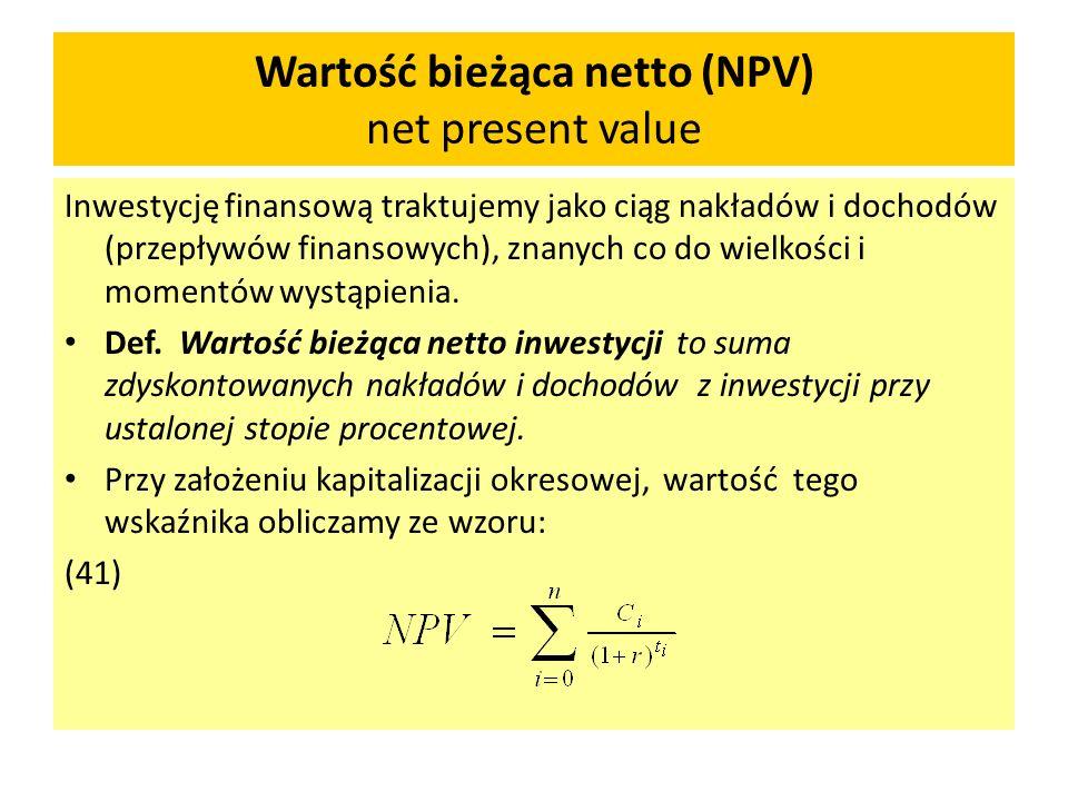 Wartość bieżąca netto (NPV) net present value Inwestycję finansową traktujemy jako ciąg nakładów i dochodów (przepływów finansowych), znanych co do wi